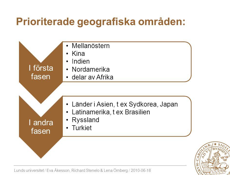 Lunds universitet / Eva Åkesson, Richard Stenelo & Lena Örnberg / 2010-06-18 Prioriterade geografiska områden: I första fasen Mellanöstern Kina Indien