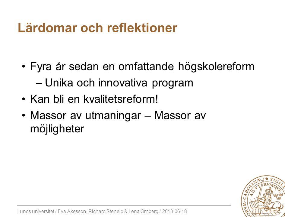 Lunds universitet / Eva Åkesson, Richard Stenelo & Lena Örnberg / 2010-06-18 Lärdomar och reflektioner Fyra år sedan en omfattande högskolereform –Unika och innovativa program Kan bli en kvalitetsreform.