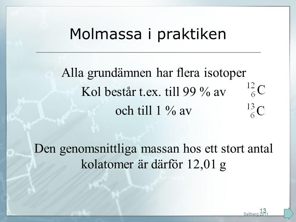 Molmassa i praktiken Alla grundämnen har flera isotoper Kol består t.ex. till 99 % av och till 1 % av Den genomsnittliga massan hos ett stort antal ko