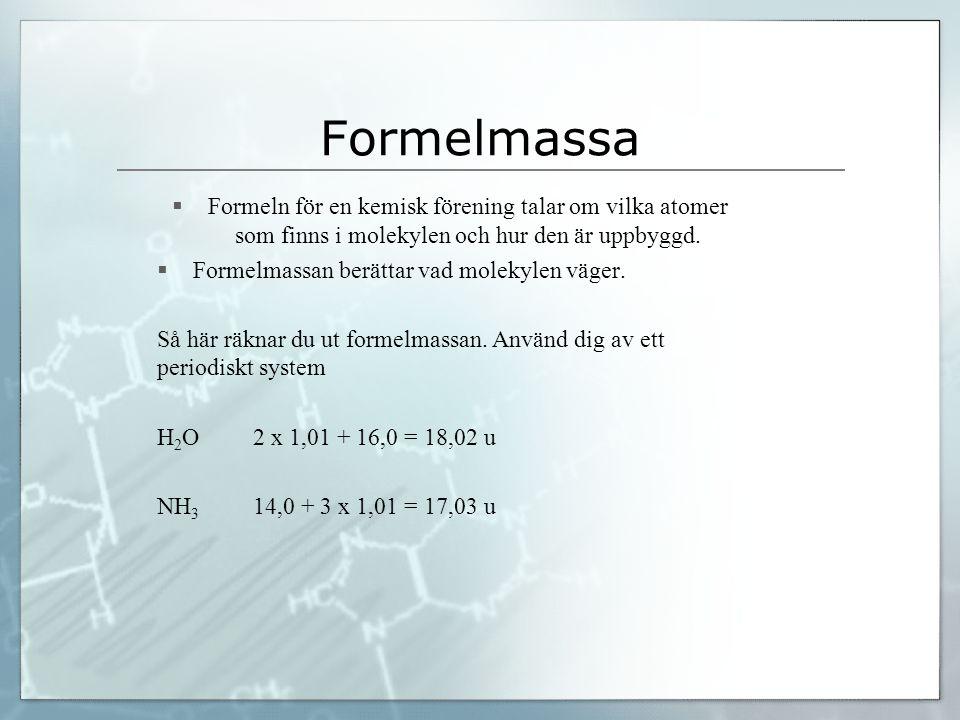 Formelmassa  Formeln för en kemisk förening talar om vilka atomer som finns i molekylen och hur den är uppbyggd.  Formelmassan berättar vad molekyle