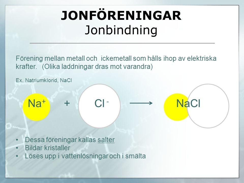 JONFÖRENINGAR Jonbindning Förening mellan metall och ickemetall som hålls ihop av elektriska krafter. (Olika laddningar dras mot varandra) Ex. Natrium