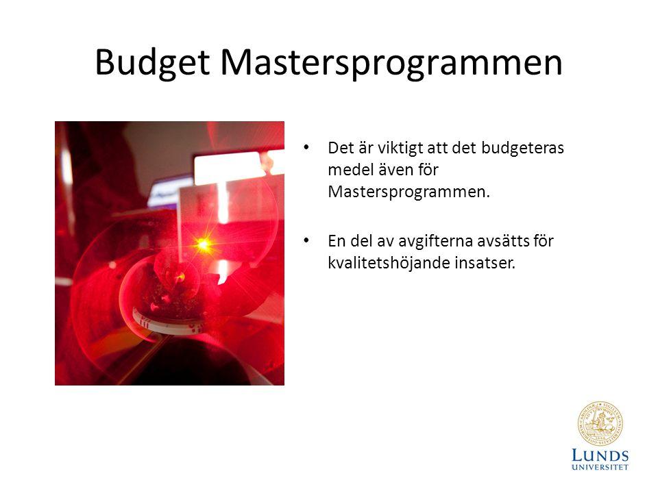 Budget Mastersprogrammen Det är viktigt att det budgeteras medel även för Mastersprogrammen. En del av avgifterna avsätts för kvalitetshöjande insatse