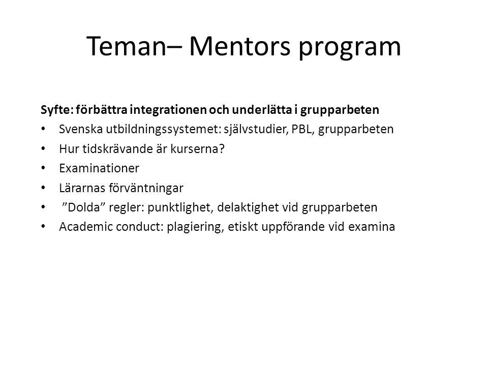 Teman– Mentors program Syfte: förbättra integrationen och underlätta i grupparbeten Svenska utbildningssystemet: självstudier, PBL, grupparbeten Hur t