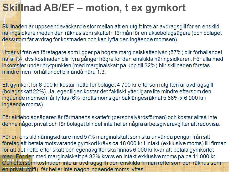 Skillnad AB/EF – motion, t ex gymkort Skillnaden är uppseendeväckande stor mellan att en utgift inte är avdragsgill för en enskild näringsidkare medan
