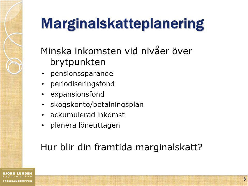 6 Marginalskatteplanering Minska inkomsten vid nivåer över brytpunkten pensionssparande periodiseringsfond expansionsfond skogskonto/betalningsplan ac