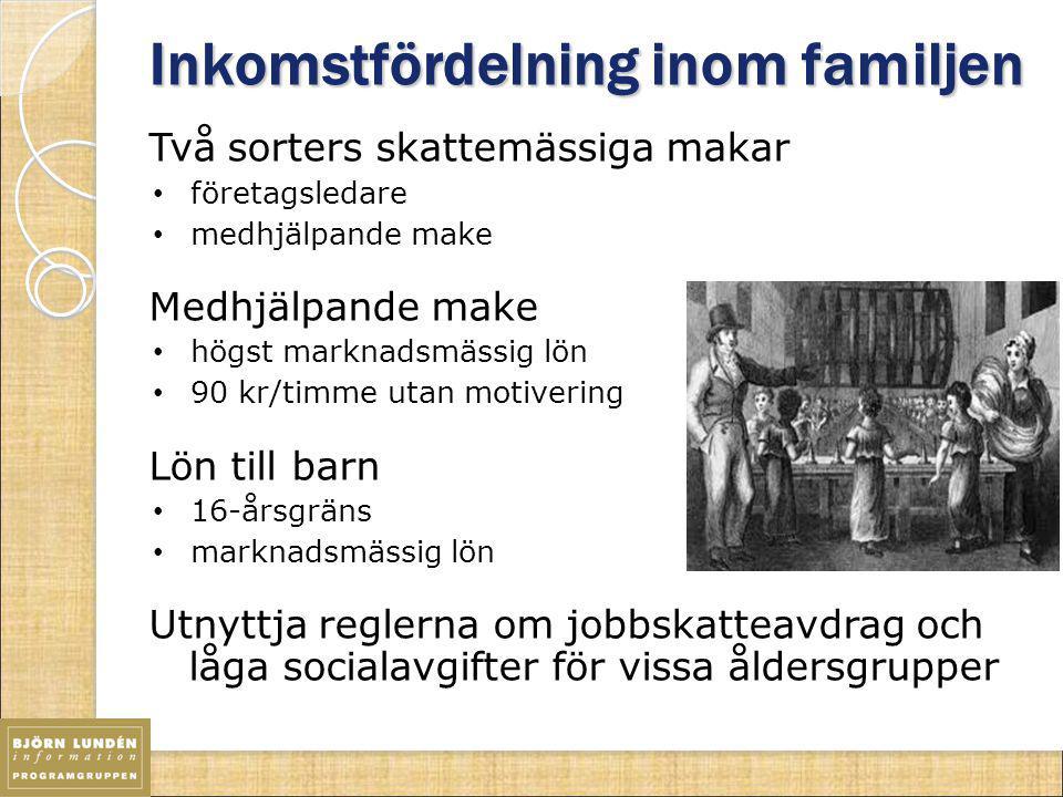 Inkomstfördelning inom familjen Två sorters skattemässiga makar företagsledare medhjälpande make Medhjälpande make högst marknadsmässig lön 90 kr/timm
