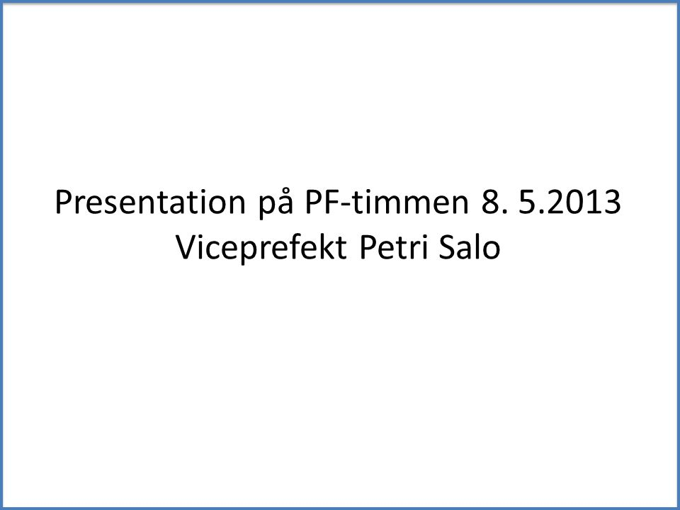 Presentation på PF-timmen 8. 5.2013 Viceprefekt Petri Salo