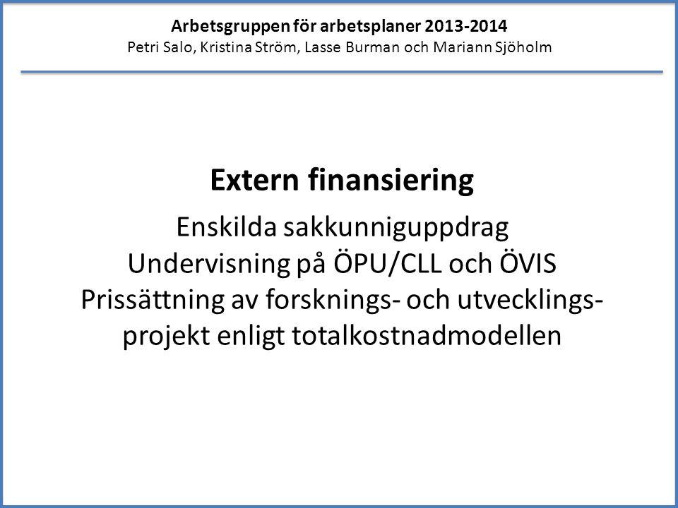 Arbetsgruppen för arbetsplaner 2013-2014 Petri Salo, Kristina Ström, Lasse Burman och Mariann Sjöholm Extern finansiering Enskilda sakkunniguppdrag Un