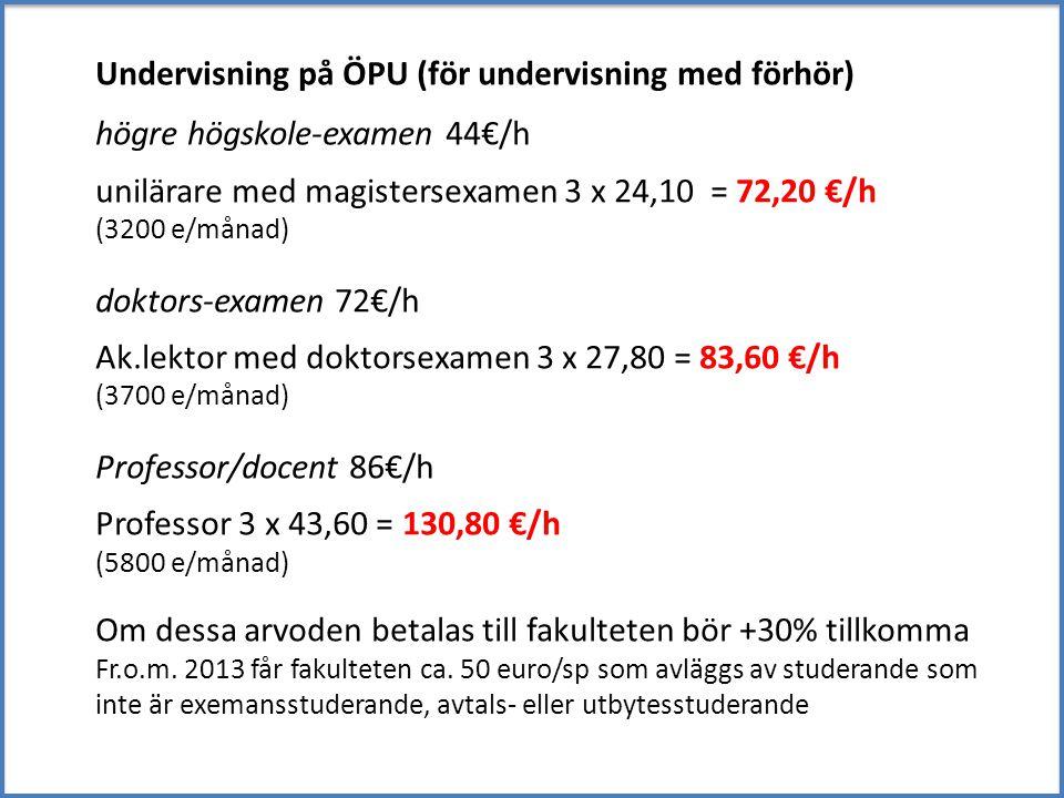 Undervisning på ÖPU (för undervisning med förhör) högre högskole-examen 44€/h unilärare med magistersexamen 3 x 24,10 = 72,20 €/h (3200 e/månad) dokto