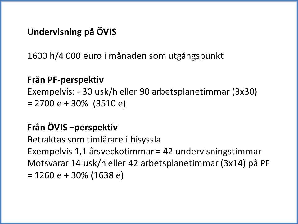 Undervisning på ÖVIS 1600 h/4 000 euro i månaden som utgångspunkt Från PF-perspektiv Exempelvis: - 30 usk/h eller 90 arbetsplanetimmar (3x30) = 2700 e