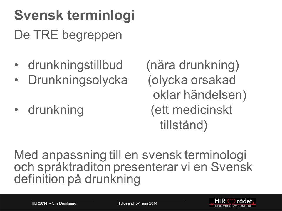 Svensk terminlogi De TRE begreppen drunkningstillbud (nära drunkning) Drunkningsolycka (olycka orsakad oklar händelsen) drunkning (ett medicinskt till