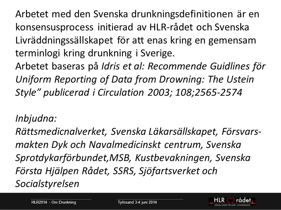 Arbetet med den Svenska drunkningsdefinitionen är en konsensusprocess initierad av HLR-rådet och Svenska Livräddningssällskapet för att enas kring en