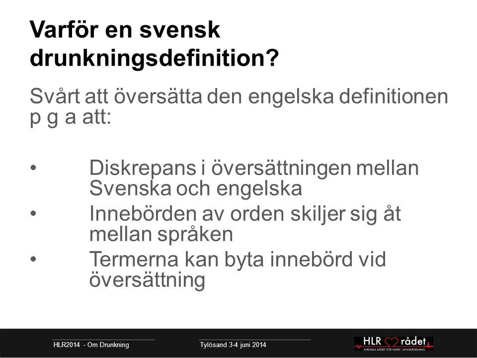 Varför en svensk drunkningsdefinition? Svårt att översätta den engelska definitionen p g a att: Diskrepans i översättningen mellan Svenska och engelsk