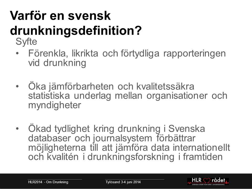 Varför en svensk drunkningsdefinition? Syfte Förenkla, likrikta och förtydliga rapporteringen vid drunkning Öka jämförbarheten och kvalitetssäkra stat