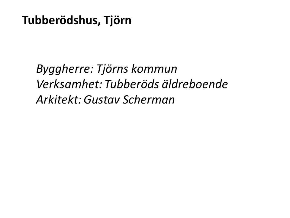 Tubberödshus, Tjörn Byggherre: Tjörns kommun Verksamhet: Tubberöds äldreboende Arkitekt: Gustav Scherman