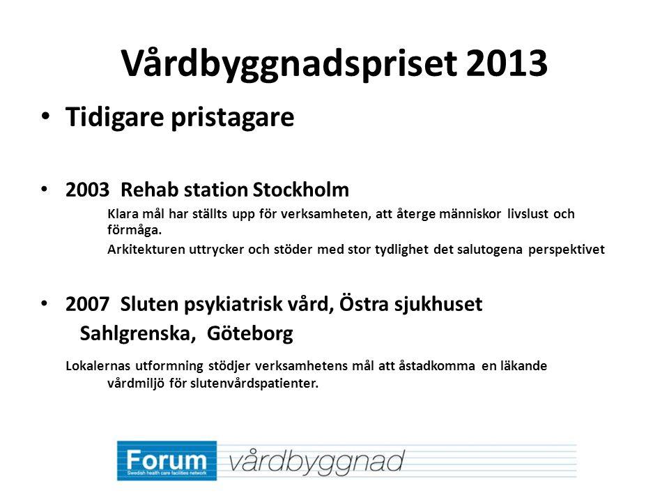 Vårdbyggnadspriset 2013 Tidigare pristagare 2003 Rehab station Stockholm Klara mål har ställts upp för verksamheten, att återge människor livslust och