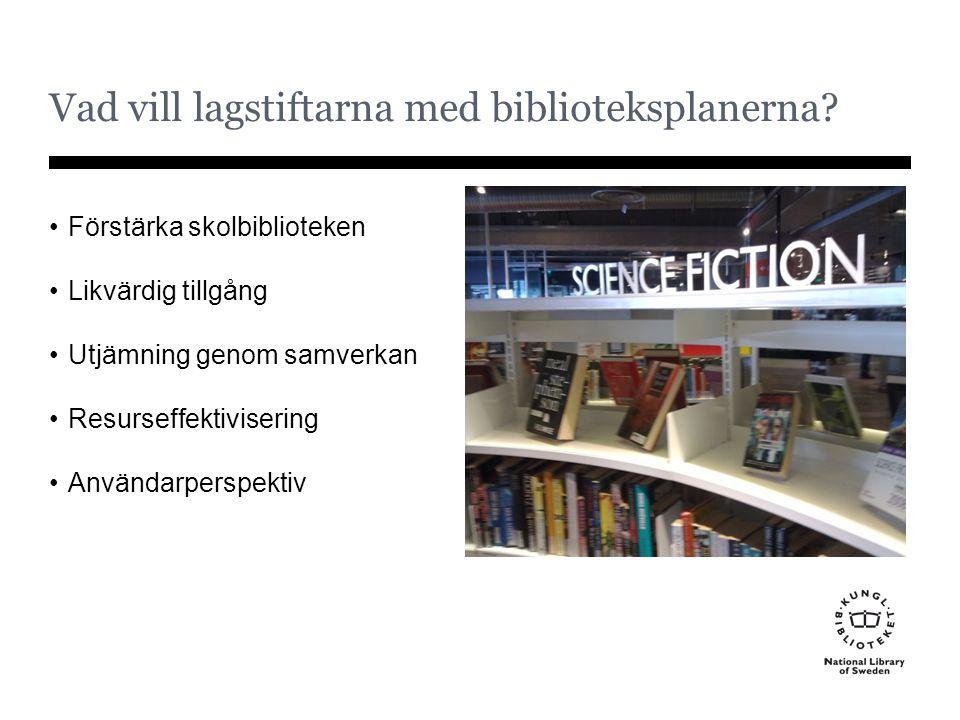 Vad vill lagstiftarna med biblioteksplanerna? Förstärka skolbiblioteken Likvärdig tillgång Utjämning genom samverkan Resurseffektivisering Användarper