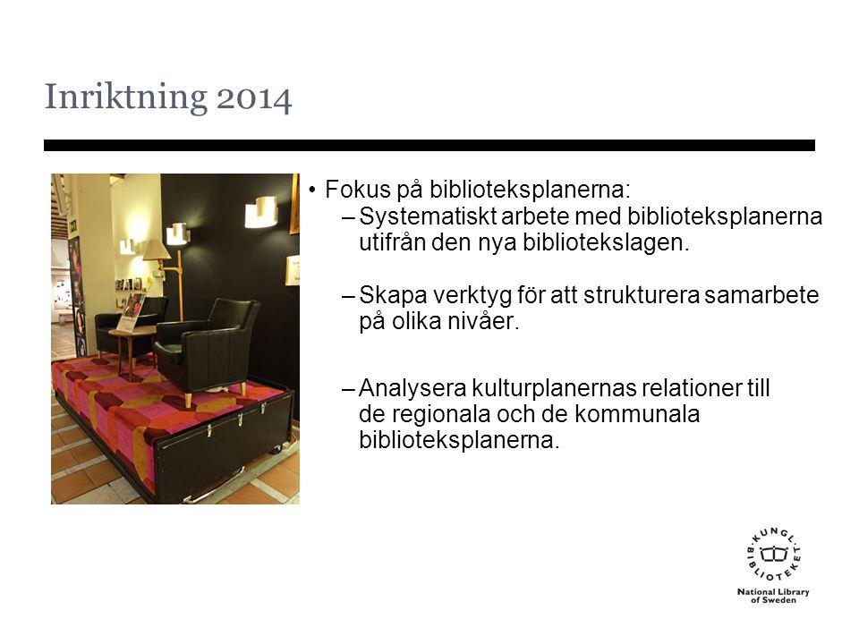 Inriktning 2014 Fokus på biblioteksplanerna: –Systematiskt arbete med biblioteksplanerna utifrån den nya bibliotekslagen. –Skapa verktyg för att struk