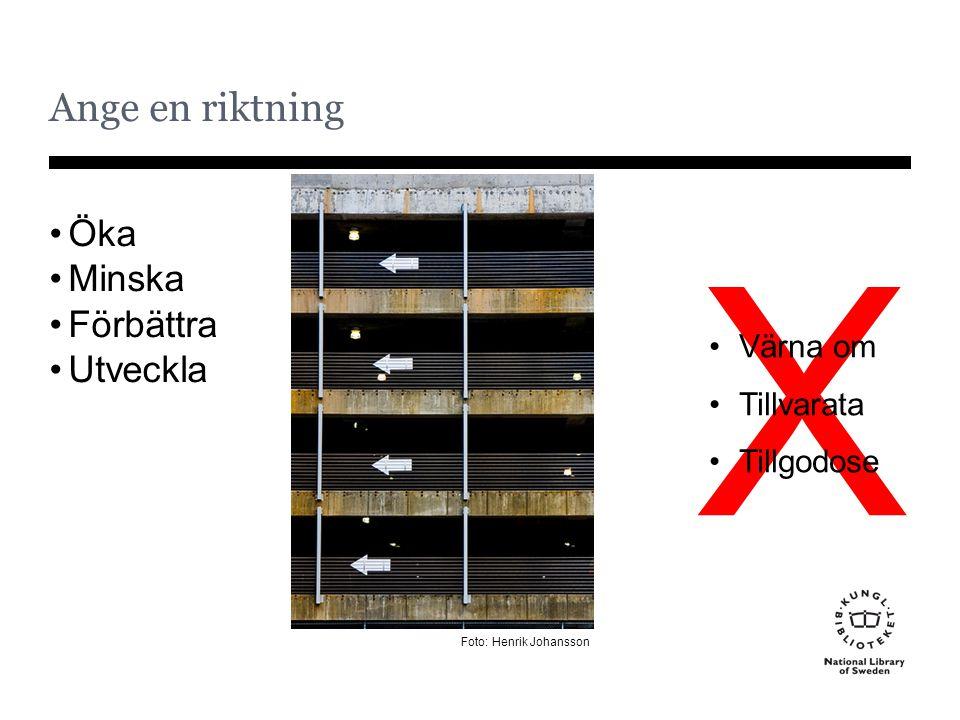 X Ange en riktning Öka Minska Förbättra Utveckla Värna om Tillvarata Tillgodose Foto: Henrik Johansson