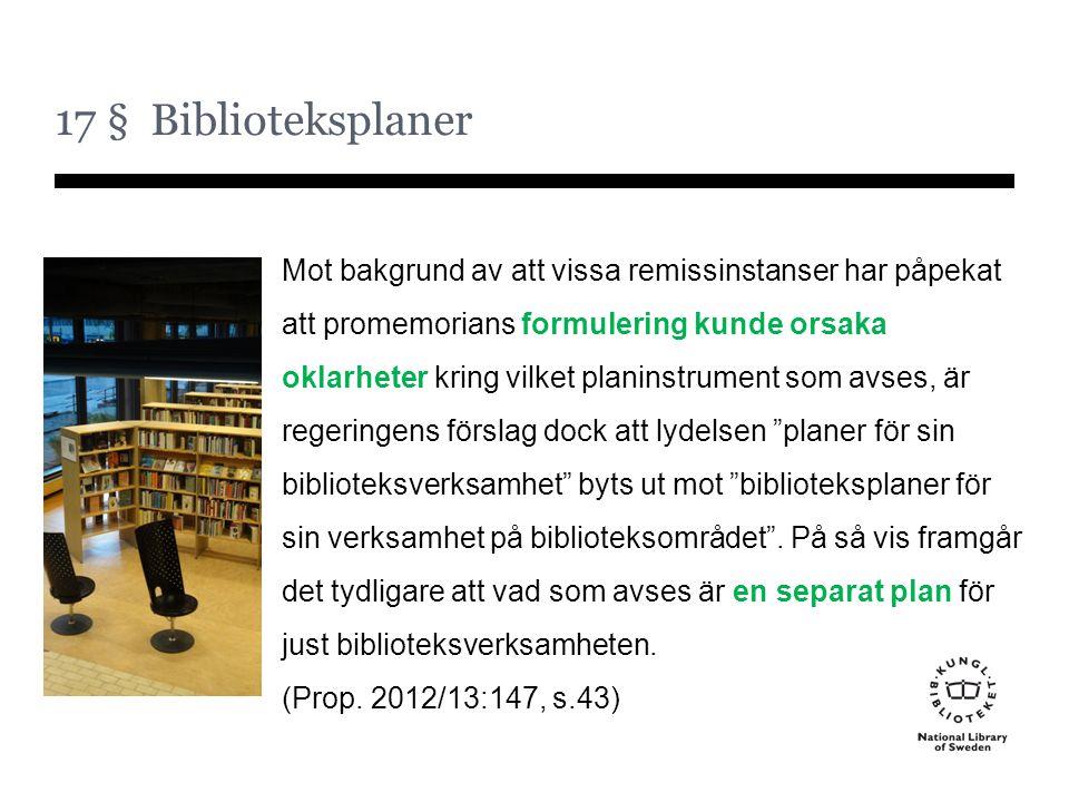 17 § Biblioteksplaner Mot bakgrund av att vissa remissinstanser har påpekat att promemorians formulering kunde orsaka oklarheter kring vilket planinst