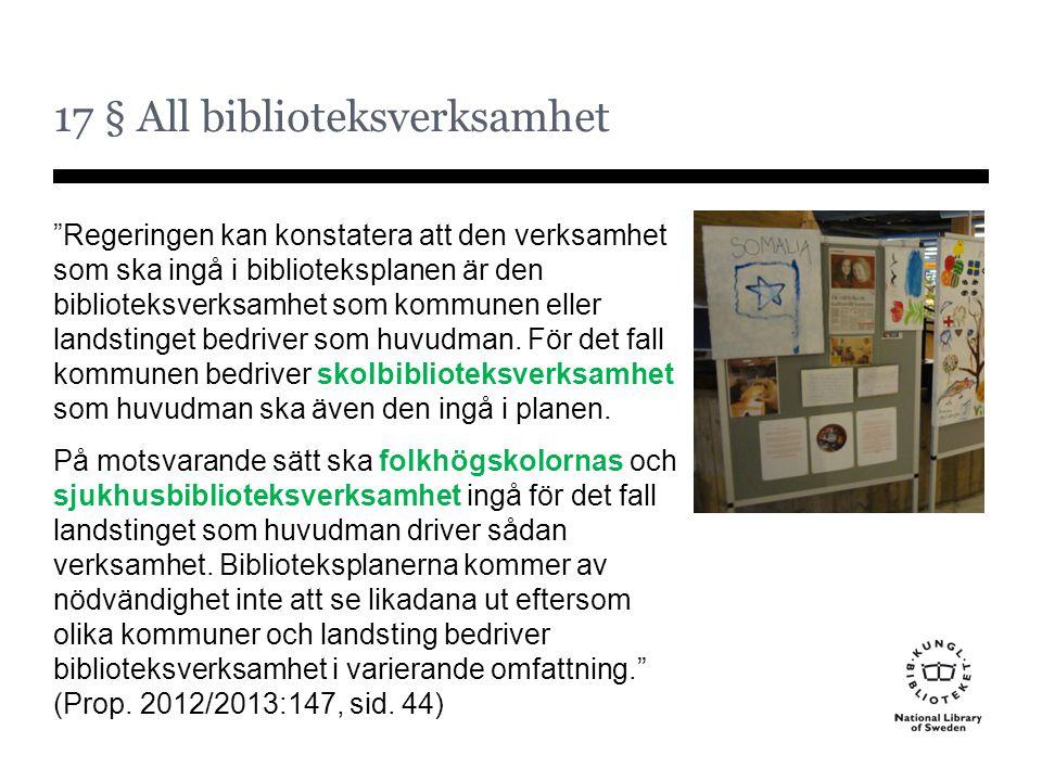 """17 § All biblioteksverksamhet """"Regeringen kan konstatera att den verksamhet som ska ingå i biblioteksplanen är den biblioteksverksamhet som kommunen e"""