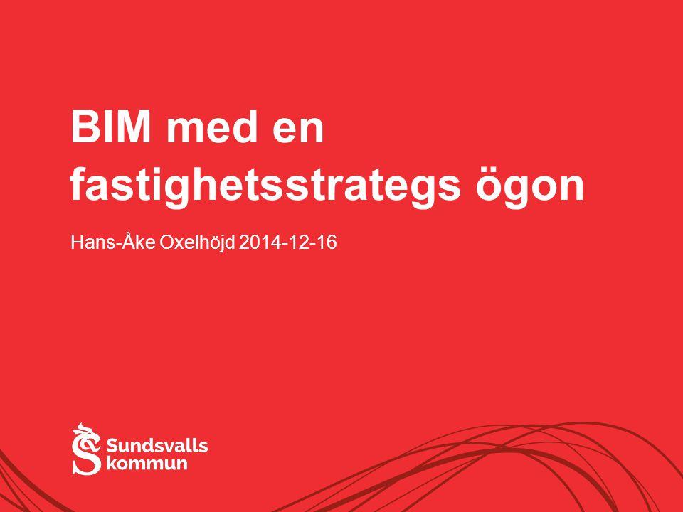 BIM med en fastighetsstrategs ögon Hans-Åke Oxelhöjd 2014-12-16