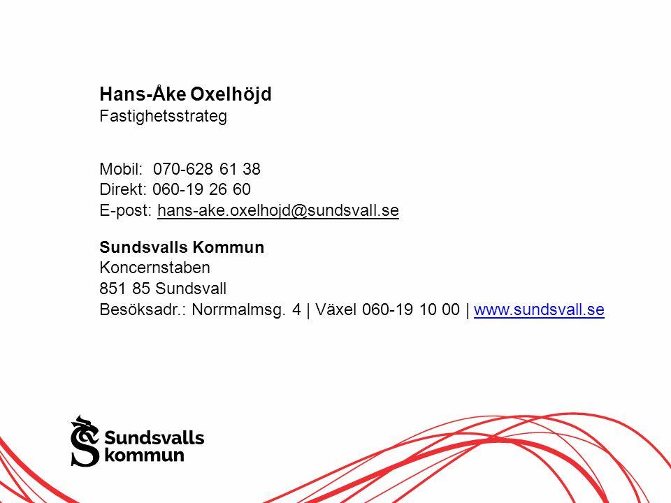 Hans-Åke Oxelhöjd Fastighetsstrateg Mobil: 070-628 61 38 Direkt: 060-19 26 60 E-post: hans-ake.oxelhojd@sundsvall.se Sundsvalls Kommun Koncernstaben 851 85 Sundsvall Besöksadr.: Norrmalmsg.