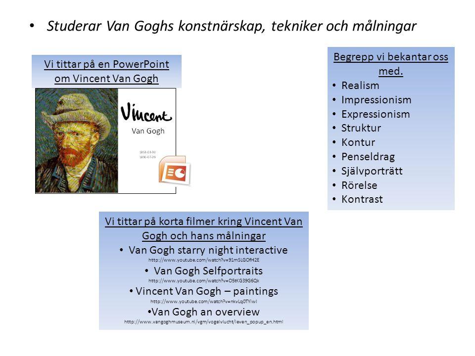 Studerar Van Goghs konstnärskap, tekniker och målningar Begrepp vi bekantar oss med. Realism Impressionism Expressionism Struktur Kontur Penseldrag Sj