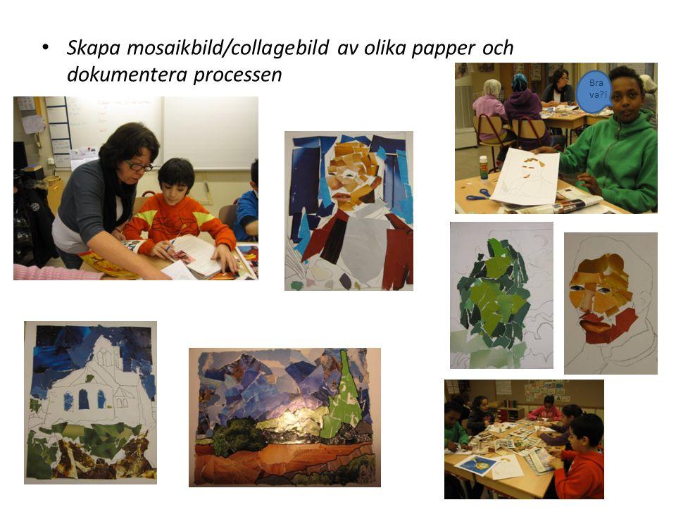 Skapa mosaikbild/collagebild av olika papper och dokumentera processen Bra va?!