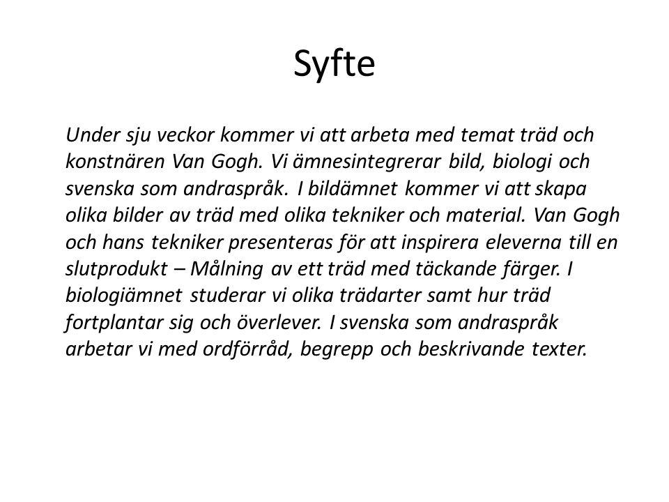 Syfte Under sju veckor kommer vi att arbeta med temat träd och konstnären Van Gogh. Vi ämnesintegrerar bild, biologi och svenska som andraspråk. I bil