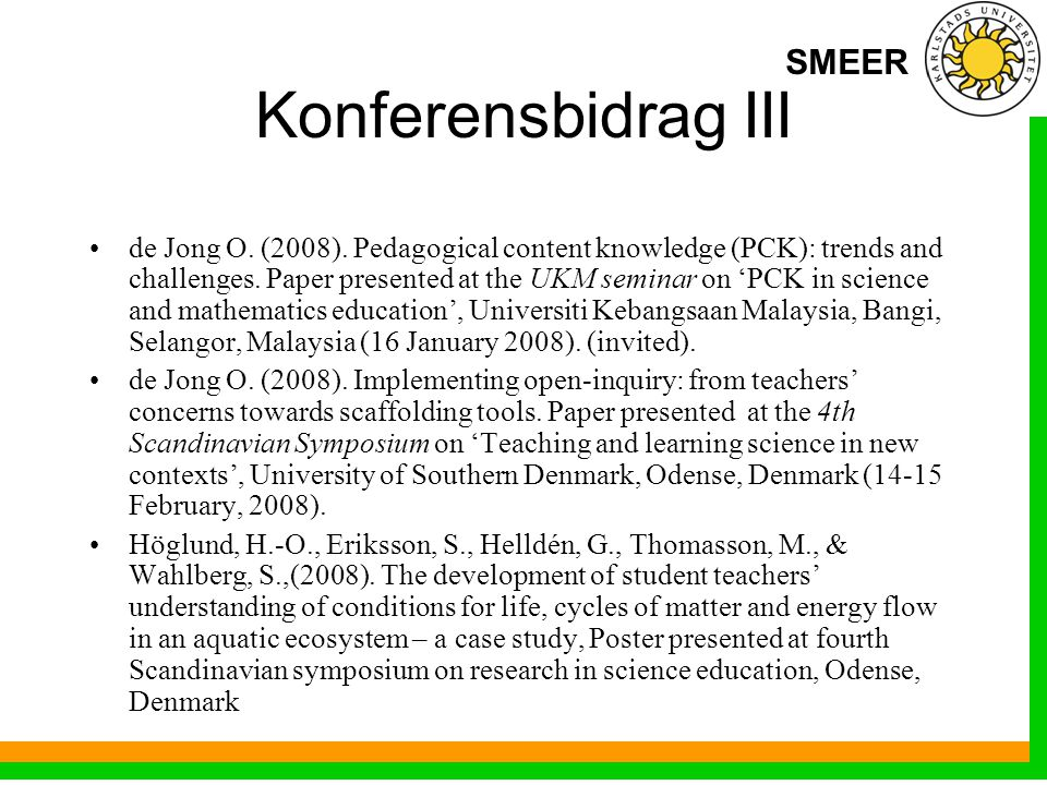 SMEER Konferensbidrag III de Jong O. (2008). Pedagogical content knowledge (PCK): trends and challenges. Paper presented at the UKM seminar on 'PCK in