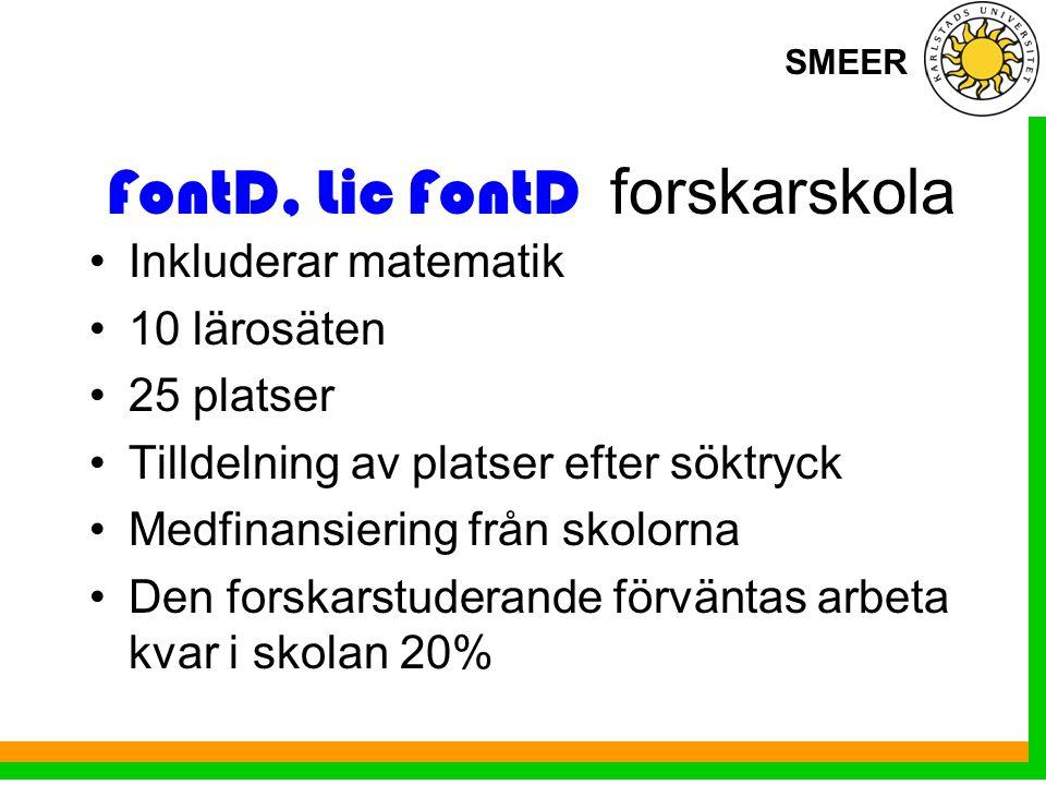 SMEER FontD, Lic FontD forskarskola Inkluderar matematik 10 lärosäten 25 platser Tilldelning av platser efter söktryck Medfinansiering från skolorna Den forskarstuderande förväntas arbeta kvar i skolan 20%
