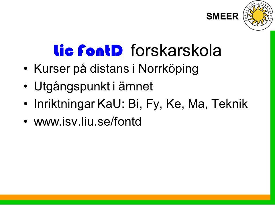SMEER Lic FontD forskarskola Kurser på distans i Norrköping Utgångspunkt i ämnet Inriktningar KaU: Bi, Fy, Ke, Ma, Teknik www.isv.liu.se/fontd