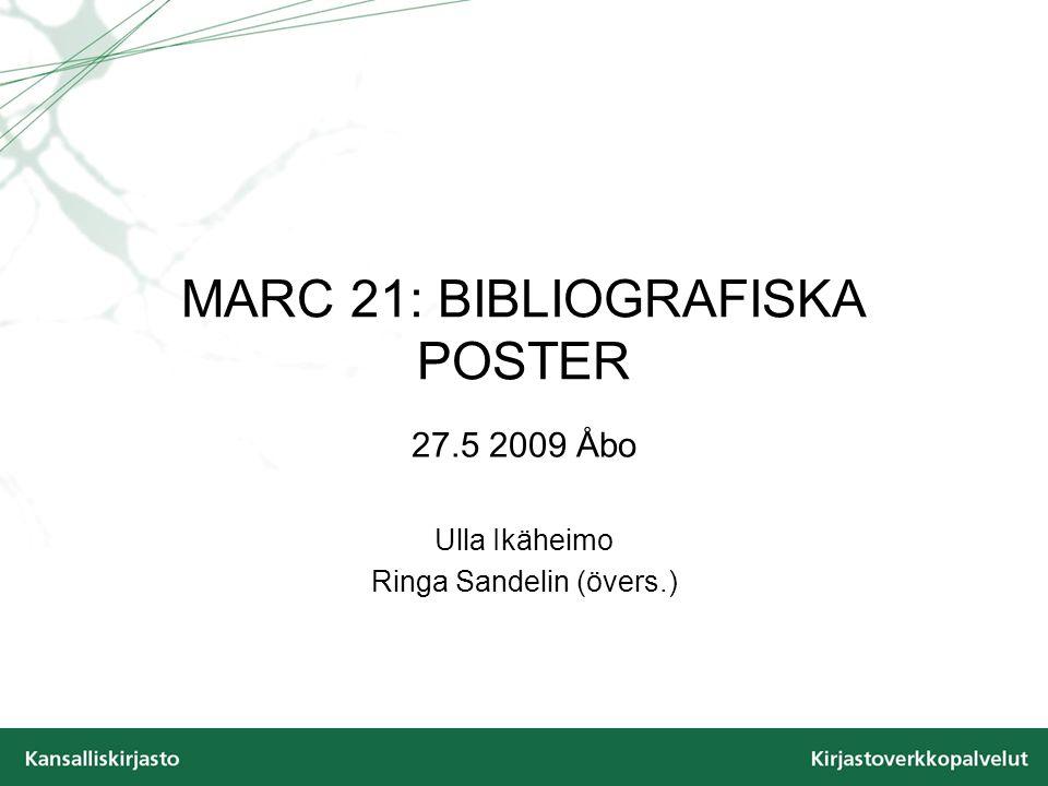 MARC 21: BIBLIOGRAFISKA POSTER 27.5 2009 Åbo Ulla Ikäheimo Ringa Sandelin (övers.)