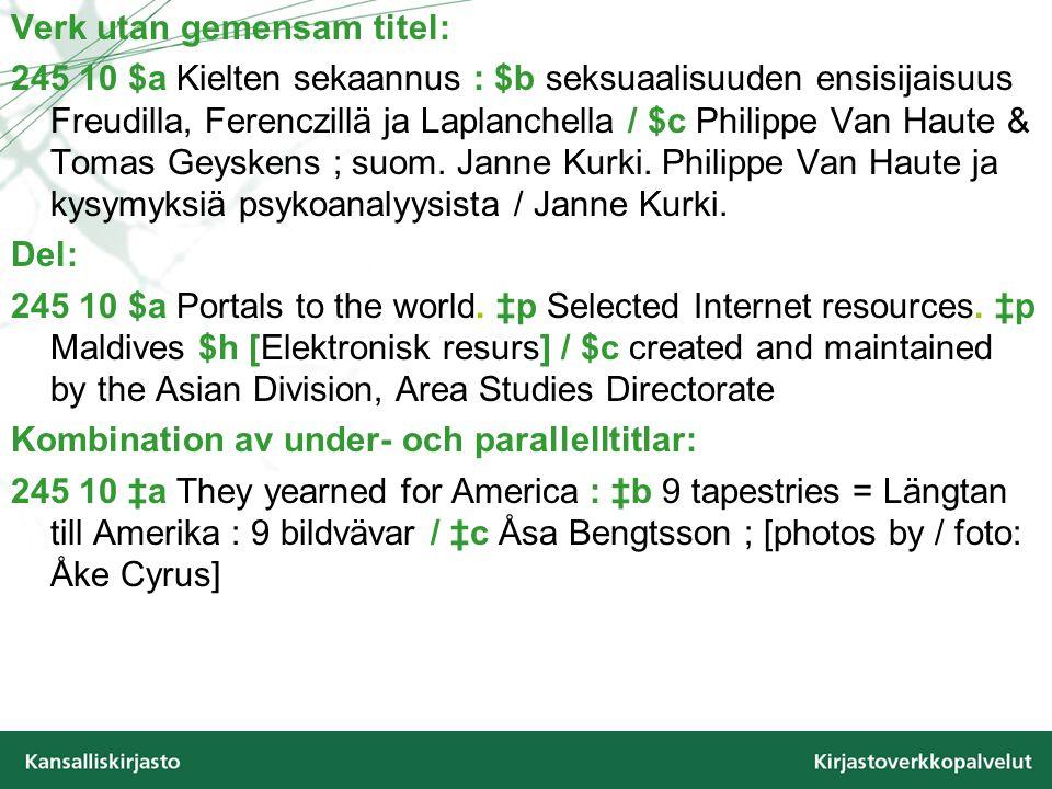 KONVENTIONELL TITEL/UNIFORM TITEL I Finland används denna typ av titel främst inom musiken, men också vid katalogisering av anonyma verk (Bibeln, Kalevala, Kalevipoeg…) -> Användningen kommer att öka i MARC 21 – 130/240 = originalets titel fält 130 = huvuduppslag på konventionell titel –anonyma verk 130/630/730/830 fält 240 = konventionell titel –verkets nivå –kan användas med upphovsfältet 1XX