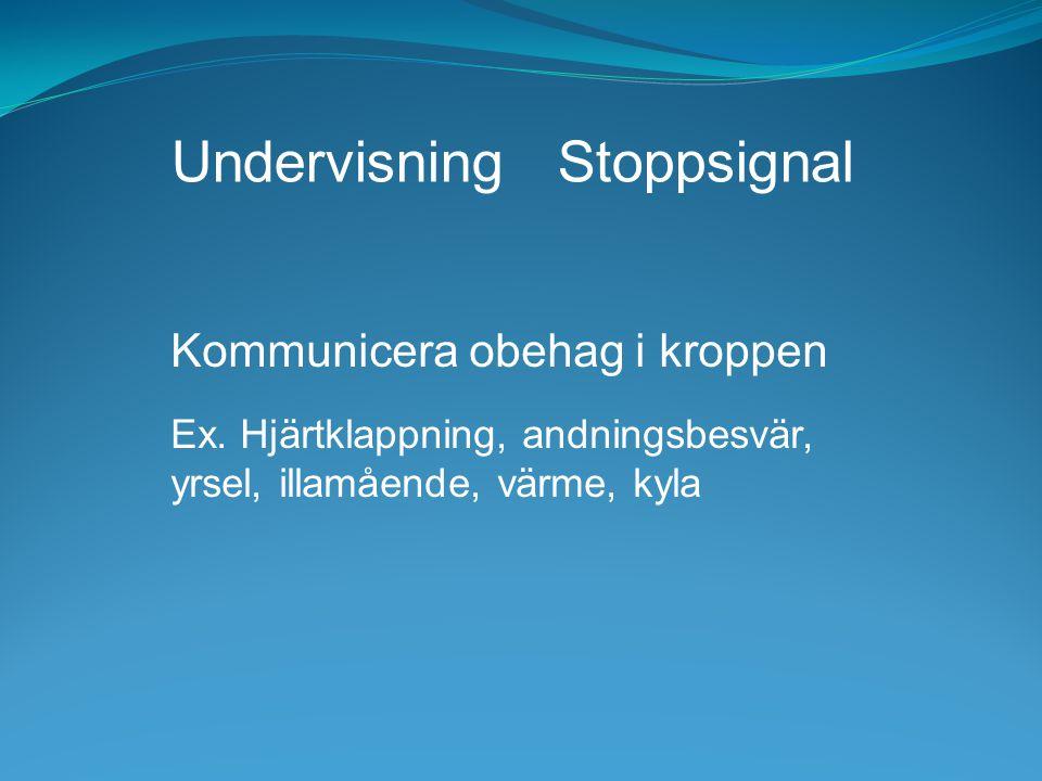 Undervisning Stoppsignal Kommunicera obehag i kroppen Ex. Hjärtklappning, andningsbesvär, yrsel, illamående, värme, kyla