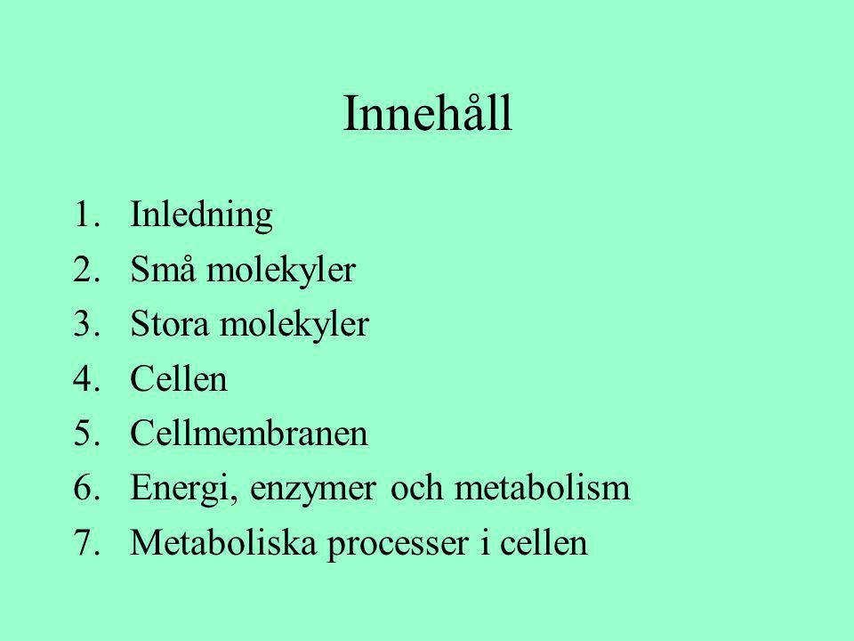 Innehåll 1.Inledning 2.Små molekyler 3.Stora molekyler 4.Cellen 5.Cellmembranen 6.Energi, enzymer och metabolism 7.Metaboliska processer i cellen