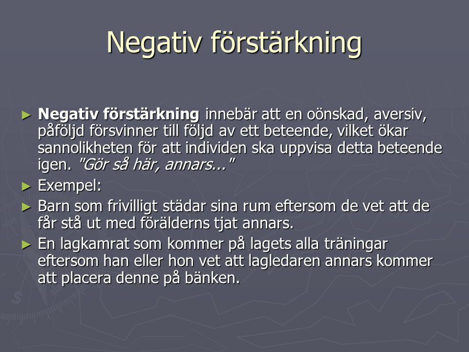 Negativ förstärkning ► Negativ förstärkning innebär att en oönskad, aversiv, påföljd försvinner till följd av ett beteende, vilket ökar sannolikheten
