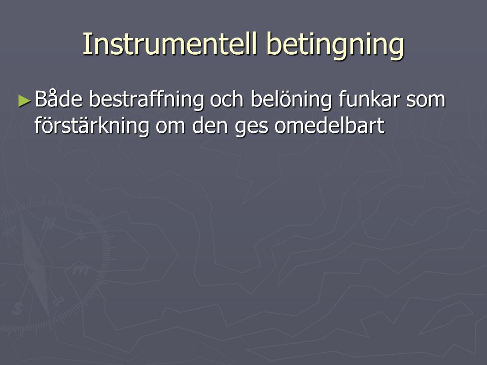 Instrumentell betingning ► Både bestraffning och belöning funkar som förstärkning om den ges omedelbart
