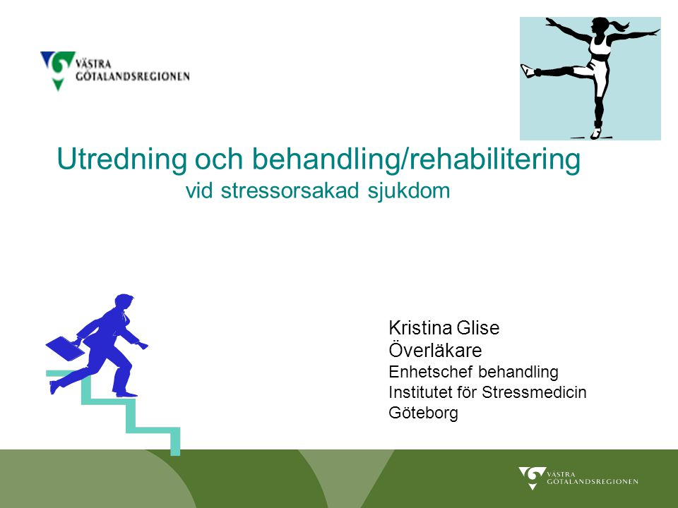 Utredning och behandling/rehabilitering vid stressorsakad sjukdom Kristina Glise Överläkare Enhetschef behandling Institutet för Stressmedicin Götebor
