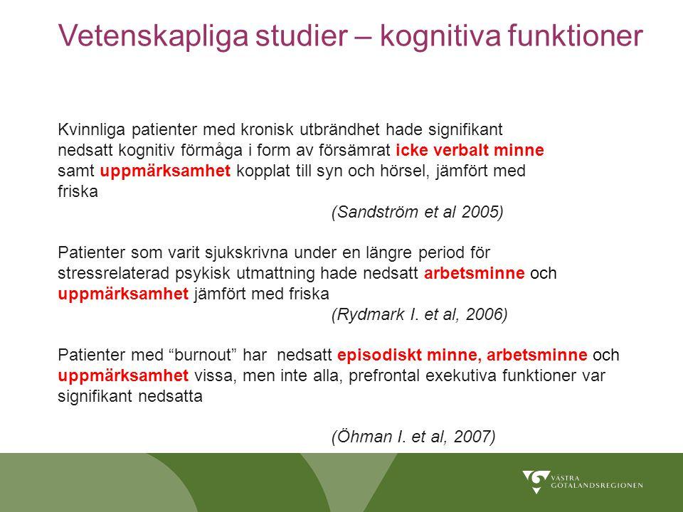 Vetenskapliga studier – kognitiva funktioner Kvinnliga patienter med kronisk utbrändhet hade signifikant nedsatt kognitiv förmåga i form av försämrat