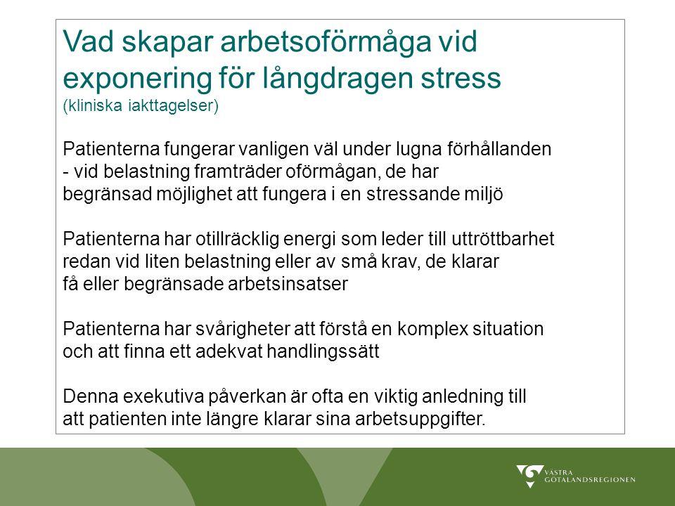 Vad skapar arbetsoförmåga vid exponering för långdragen stress (kliniska iakttagelser) Patienterna fungerar vanligen väl under lugna förhållanden - vi