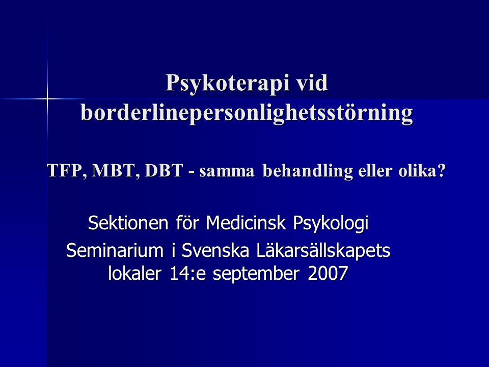 Psykoterapi vid borderlinepersonlighetsstörning TFP, MBT, DBT - samma behandling eller olika? Sektionen för Medicinsk Psykologi Seminarium i Svenska L