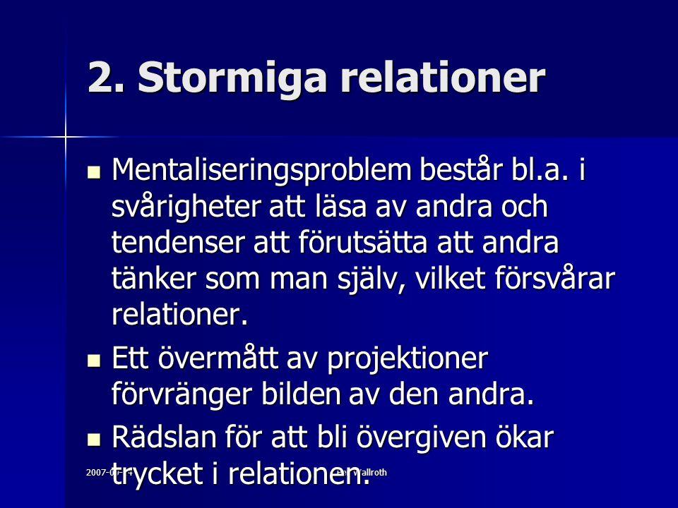 2007-09-14Per Wallroth 2. Stormiga relationer Mentaliseringsproblem består bl.a. i svårigheter att läsa av andra och tendenser att förutsätta att andr