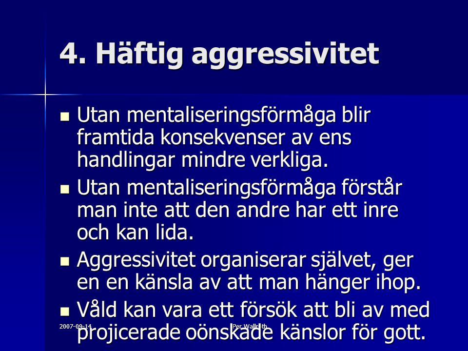 2007-09-14Per Wallroth 4. Häftig aggressivitet Utan mentaliseringsförmåga blir framtida konsekvenser av ens handlingar mindre verkliga. Utan mentalise
