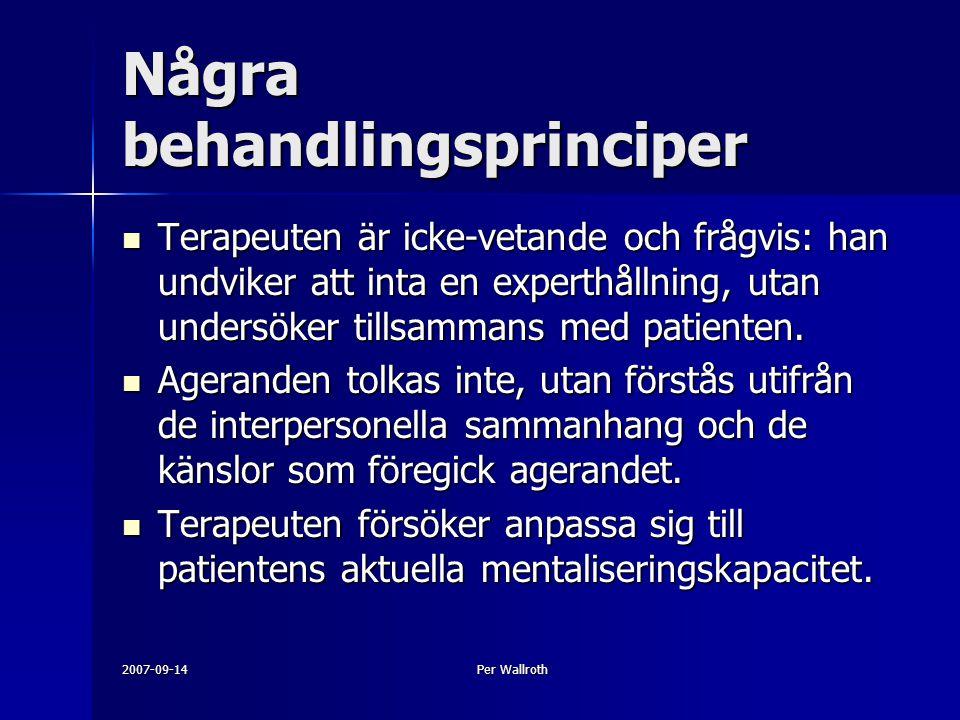 2007-09-14Per Wallroth Några behandlingsprinciper Terapeuten är icke-vetande och frågvis: han undviker att inta en experthållning, utan undersöker tillsammans med patienten.