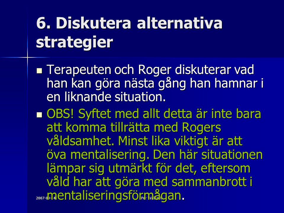 2007-09-14Per Wallroth 6. Diskutera alternativa strategier Terapeuten och Roger diskuterar vad han kan göra nästa gång han hamnar i en liknande situat