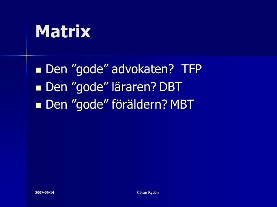 """2007-09-14Göran Rydén Matrix Den """"gode"""" advokaten? TFP Den """"gode"""" advokaten? TFP Den """"gode"""" läraren? DBT Den """"gode"""" läraren? DBT Den """"gode"""" föräldern?"""