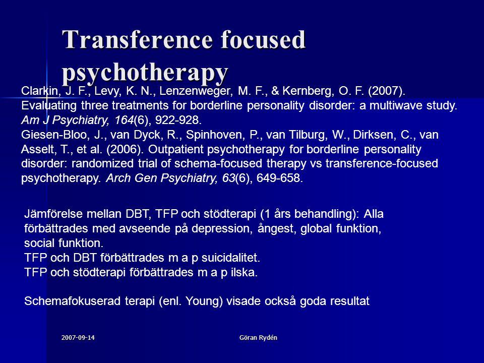 2007-09-14Göran Rydén Clarkin, J. F., Levy, K. N., Lenzenweger, M. F., & Kernberg, O. F. (2007). Evaluating three treatments for borderline personalit