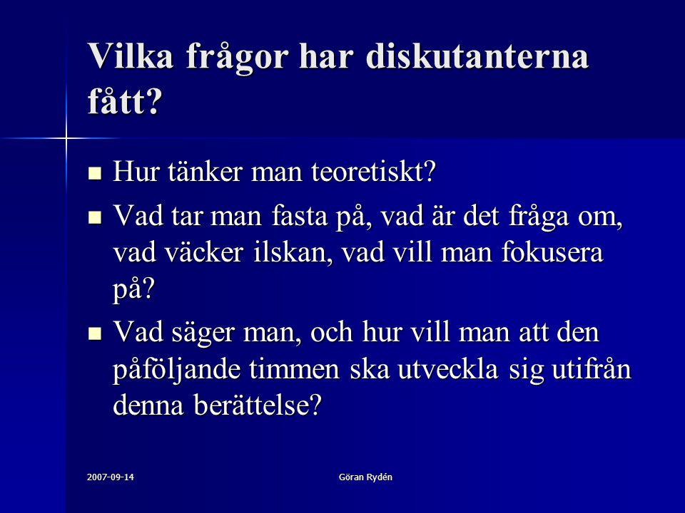 2007-09-14Göran Rydén Vilka frågor har diskutanterna fått.
